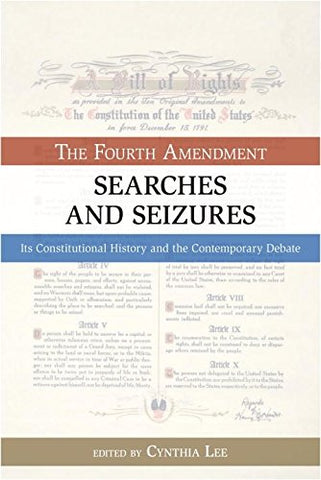 Searches and Seizures: The Fourth Amendment: Its Constitutional History and Contemporary Debate (The Bill of Rights Series)