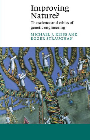 Improving Nature?: The Science and Ethics of Genetic Engineering (Canto)