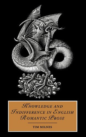 Knowledge and Indifference in English Romantic Prose (Cambridge Studies in Romanticism)