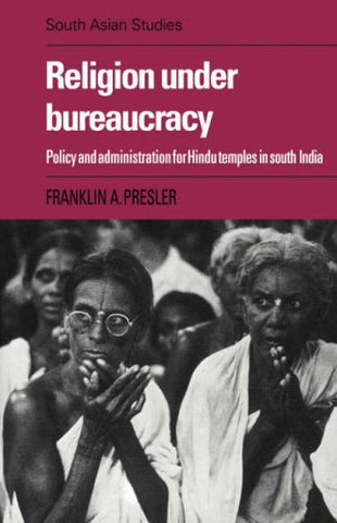 Religion under Bureaucracy: Policy and Administration for Hindu Temples in South India (Cambridge South Asian Studies)
