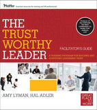 The Trustworthy Leader: A Training Program for Building and Conveying Leadership Trust Deluxe Facilitators Guide Set