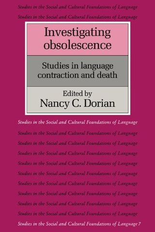 Investigating Obsolescence: Studies in Language Contraction and Death (Studies in the Social and Cultural Foundations of Language)