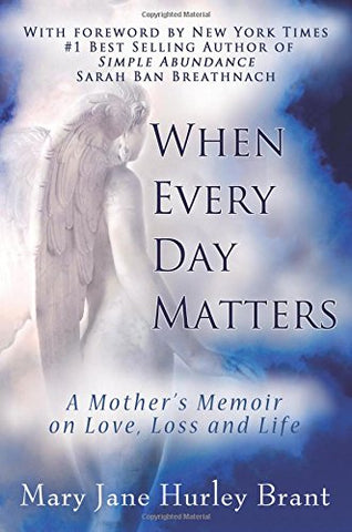 When Every Day Matters: A Mother's Memoir on Love, Loss and Life