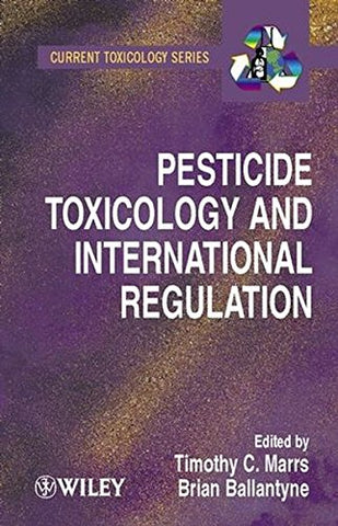 Pesticide Toxicology and International Regulation (Current Toxicology)