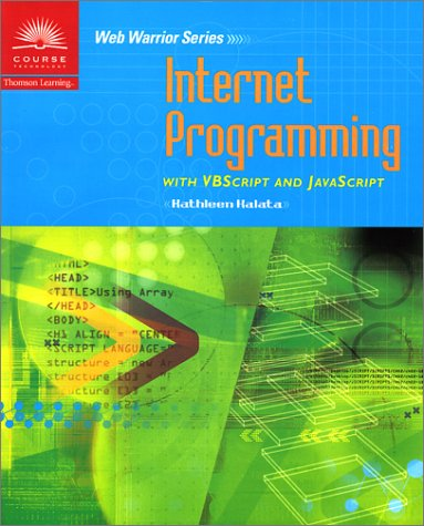 Internet Programming with VBScript and JavaScript (Web Warrior Series)