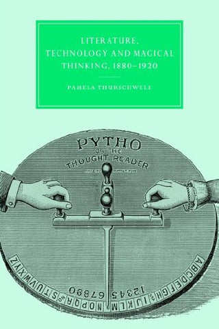 Literature, Technology and Magical Thinking, 1880-1920 (Cambridge Studies in Nineteenth-Century Literature and Culture)