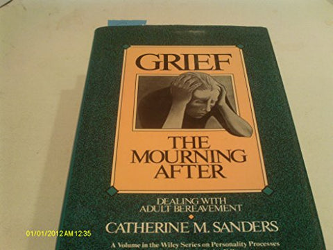 Grief: The Mourning After Dealing with Adult Bereavement (Wiley Series on Personality Processes)