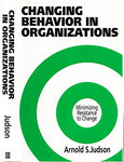 Changing Behavior in Organizations: Minimizing Resistance to Change