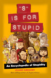 S Is for Stupid: An Encyclopedia of Stupidity (Stupid History)
