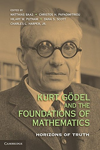 Kurt Gdel and the Foundations of Mathematics: Horizons of Truth