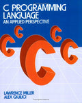 C Programming Language: An Applied Perspective (Wiley Self Teaching Guides)