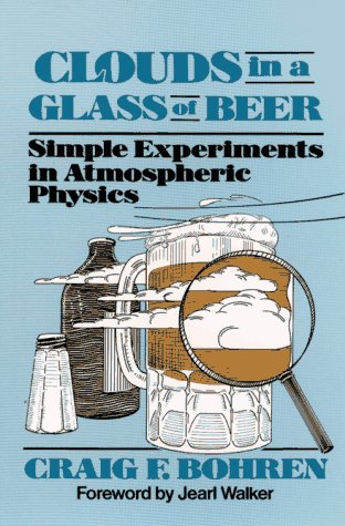 Clouds in a Glass of Beer: Simple Experiments in Atmospheric Physics (Wiley Science Editions)