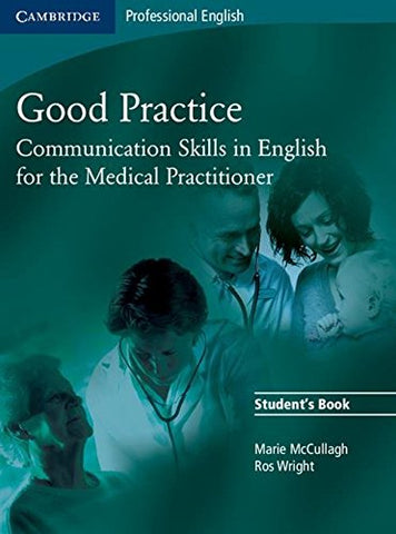 Good Practice Student's Book: Communication Skills in English for the Medical Practitioner (Cambridge Professional English)
