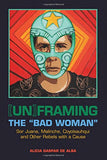 [Un]framing the Bad Woman: Sor Juana, Malinche, Coyolxauhqui, and Other Rebels with a Cause