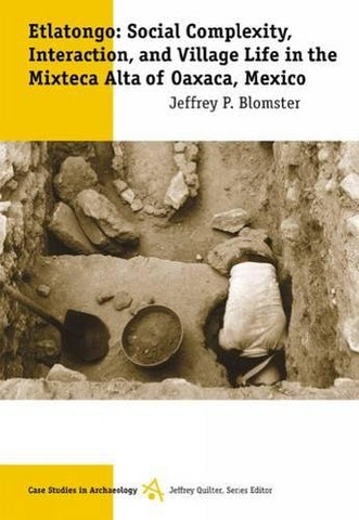 Etlatongo: Social Complexity, Interaction, and Village Life in the Mixteca Alta of Oaxaca, Mexico (Case Studies in Archaeology)