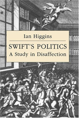 Swift's Politics: A Study in Disaffection (Cambridge Studies in Eighteenth-Century English Literature and Thought)
