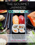 The Gourmet Japanese Cookbook: Amazing Japanese Recipes For The Everyday Cook!