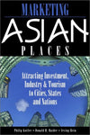 Marketing Asian Places: Attracting Investment, Industry and Tourism to Cities, States and Nations
