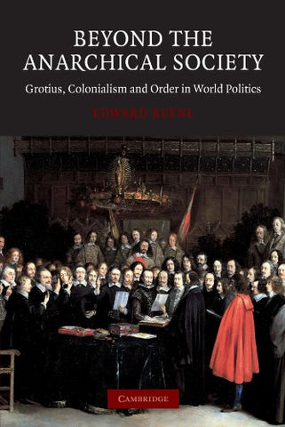Beyond the Anarchical Society: Grotius, Colonialism and Order in World Politics (LSE Monographs in International Studies)