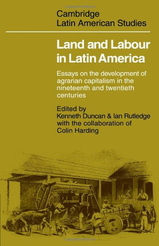 Land and Labour  in Latin America: Essays on the Development of Agrarian Capitalism in the nineteenth and twentieth centuries (Cambridge Latin American Studies)