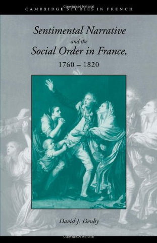 Sentimental Narrative and the Social Order in France, 1760-1820 (Cambridge Studies in French)
