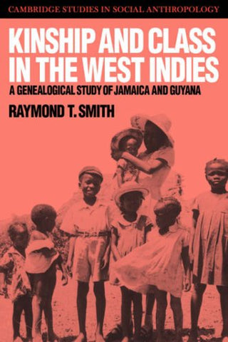 Kinship and Class in the West Indies: A Genealogical Study of Jamaica and Guyana (Cambridge Studies in Social and Cultural Anthropology)