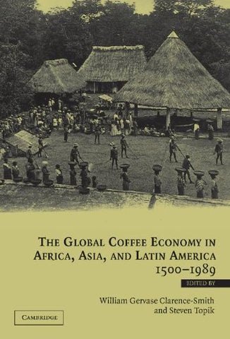 The Global Coffee Economy in Africa, Asia, and Latin America, 1500-1989