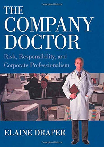 The Company Doctor: Risk, Responsibility, and Corporate Professionalism