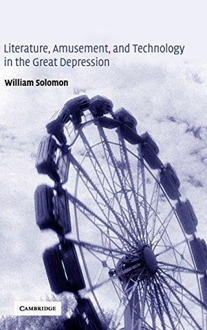Literature, Amusement, and Technology in the Great Depression (Cambridge Studies in American Literature and Culture)