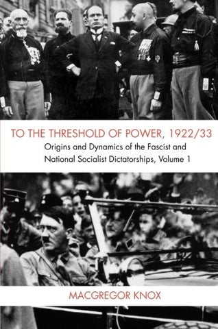 To the Threshold of Power, 1922/33: Volume 1: Origins and Dynamics of the Fascist and National Socialist Dictatorships