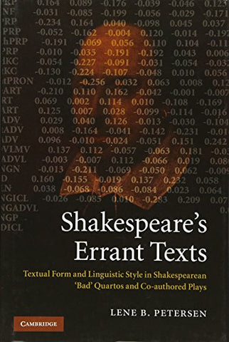 Shakespeare's Errant Texts: Textual Form and Linguistic Style in Shakespearean 'Bad' Quartos and Co-authored Plays