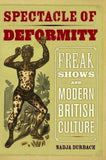 Spectacle of Deformity: Freak Shows and Modern British Culture