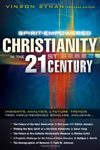 Spirit-Empowered Christianity in the 21st Century: Insights, Analysis, and Future Trends from World-Renowned Scholars
