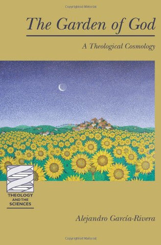 The Garden of God: A Theological Cosmology (Theology and the Sciences)