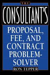 The Consultant's Proposal, Fee, and Contract Problem-Solver