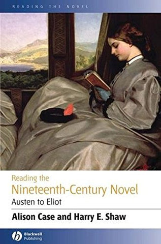 Reading the Nineteenth-century Novel: Austen to Eliot