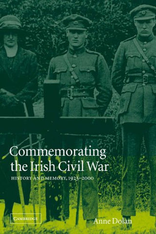 Commemorating the Irish Civil War: History and Memory, 1923-2000 (Studies in the Social and Cultural History of Modern Warfare)