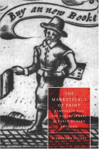 The Marketplace of Print: Pamphlets and the Public Sphere in Early Modern England (Cambridge Studies in Renaissance Literature and Culture)