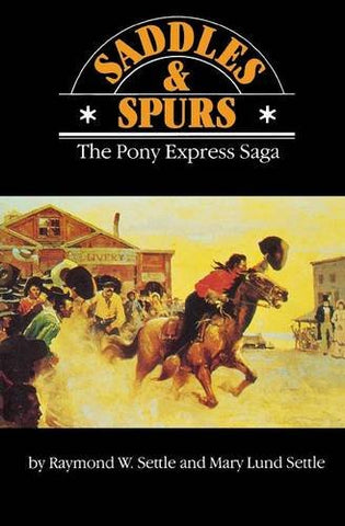 Saddles and Spurs: The Pony Express Saga (Bison Book S)