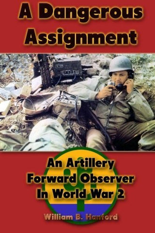 A Dangerous Assignment: An Artillery Forward Observer In World War 2