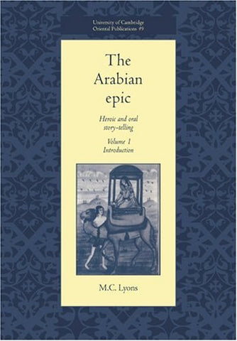 The Arabian Epic: Volume 1, Introduction: Heroic and Oral Story-telling (University of Cambridge Oriental Publications)