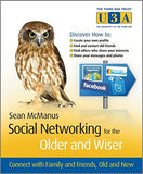 Social Networking for the Older and Wiser: Connect with Family and Friends, Old and New