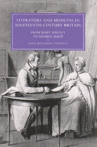 Literature and Medicine in Nineteenth-Century Britain: From Mary Shelley to George Eliot (Cambridge Studies in Nineteenth-Century Literature and Culture)