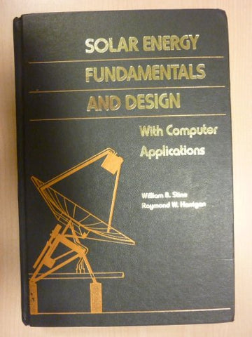 Solar Energy Fundamentals and Design: With Computer Applications (Alternate Energy Series)