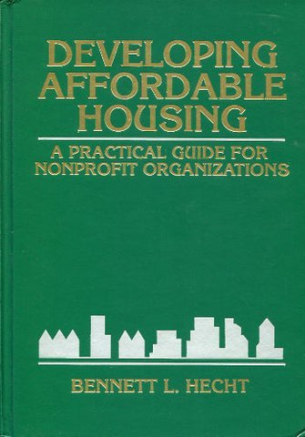 Developing Affordable Housing: A Practical Guide for Nonprofit Organizations (Wiley Nonprofit Law, Finance and Management Series)