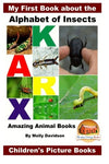 My First Book about the Alphabet of Insects - Amazing Animal Books - Children's Picture Books