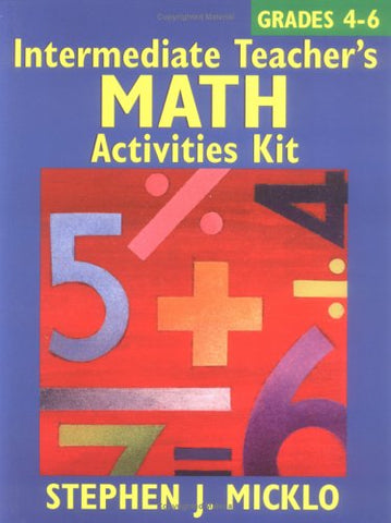 Intermediate Teacher's Math Activities Kit: Includes over 100 ready-to-use lessons and activity sheets covering six areas of the 4-6 math curriculum