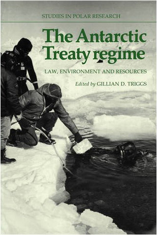 The Antarctic Treaty Regime: Law, Environment and Resources (Studies in Polar Research)