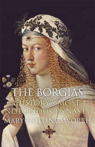The Borgias: History's Most Notorious Dynasty