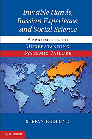 Invisible Hands, Russian Experience, and Social Science: Approaches to Understanding Systemic Failure